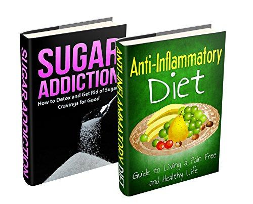 Sugar Detox & Diet Box Set: Sugar Addiction: How to Detox and Get Rid of Sugar Cravings for Good & Anti Inflammatory Diet (Healthy Living & Diet Book 3)