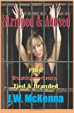 Stripped & Abused: Plus: Tied & Branded