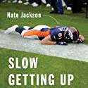 Slow Getting Up: A Story of NFL Survival from the Bottom of the Pile Hörbuch von Nate Jackson Gesprochen von: Nate Jackson