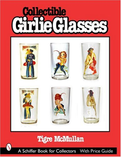 Collectible Girlie Glasses (Schiffer Book for Collectors)