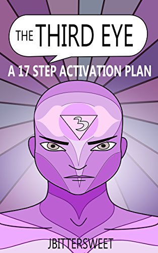 The Third Eye: A 17 Step Activation Plan (The Pineal Gland and Third Eye Awakening)