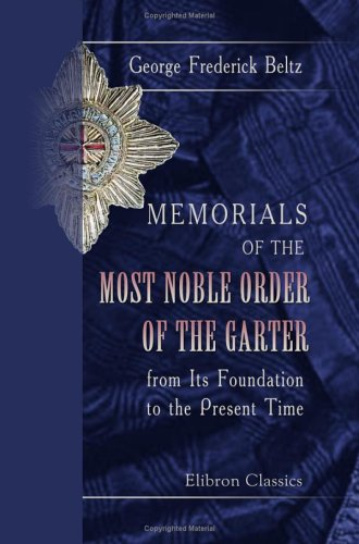 Memorials of the Most Noble Order of the Garter, from Its Foundation to the Present Time