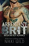 arrogant brit a british bad boy romance