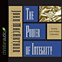 The Power of Integrity: Building a Life Without Compromise Audiobook by John MacArthur Narrated by Tom Parks
