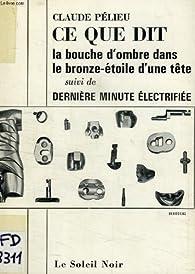 Ce que dit la bouche d'ombre dans la bronze-etoile d'une tete, suivi de derniere minute electrifiee par Claude Pélieu