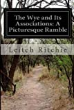 The Wye and Its Associations: a Picturesque Ramble, Leitch Ritchie, 1499574533