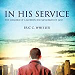 In His Service: The Memoirs of a Modern-Day Messenger of God | Eric C. Wheeler