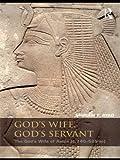 God's Wife, God's Servant: The God's Wife of Amun (ca.740–525 BC)