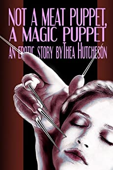 Not a Meat Puppet, a Magic Puppet by [Hutcheson, Thea]