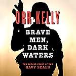 Brave Men Dark Waters   Orr Kelly