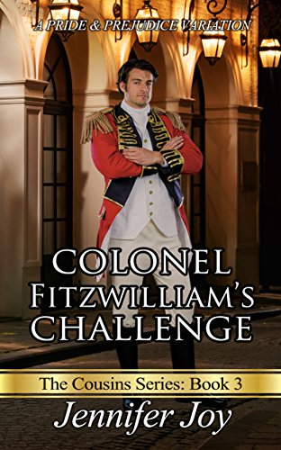 Colonel Fitzwilliam's Challenge: A Pride & Prejudice Variation (The Cousins Book 3)