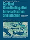 Cortical Bone Healing after Internal Fixation and Infection : Biomechanics and Biology, W.W. Rittmann, S.M. Perren, 3642659799