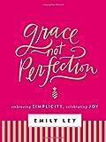 img - for Grace, Not Perfection: Embracing Simplicity, Celebrating Joy book / textbook / text book
