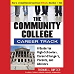 The Community College Career Track: How to Achieve the American Dream without a Mountain of Debt   Thomas Snyder