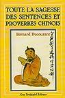 Toute la sagesse des sentences et proverbes chinois par Ducourant