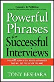 Powerful Phrases for Successful Interviews: Over 400 Ready-to-Use Words and Phrases That Will Get You the Job You Want (Agency/Distributed)