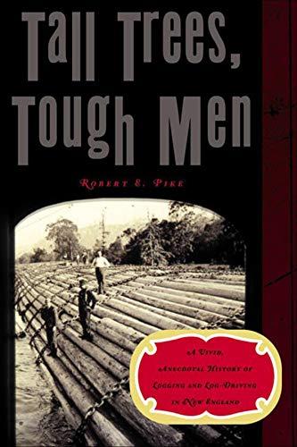 Tall Trees, Tough Men (Vivid, Anecdotal History of Logging and Log-Driving in New E)
