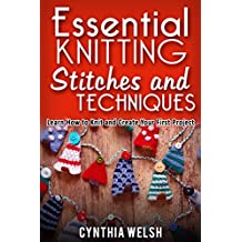 Essential Knitting Stitches and Techniques: Learn How to Knit and Create Your First Project