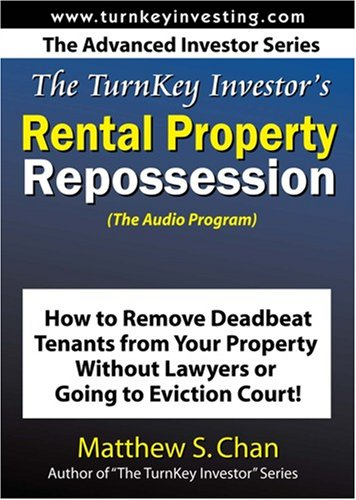 The TurnKey Investor's Rental Property Repossession (The Audio Program): How to Remove Deadbeat Tenants From Your Property Without Lawyers or Going to Eviction Court!