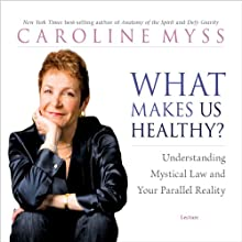 What Makes Us Healthy?: Understanding Mystical Law and Your Parallel Reality Discours Auteur(s) : Caroline Myss Narrateur(s) : Caroline Myss