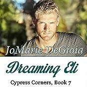 Dreaming Eli: Cypress Corners, Book 7   JoMarie DeGioia