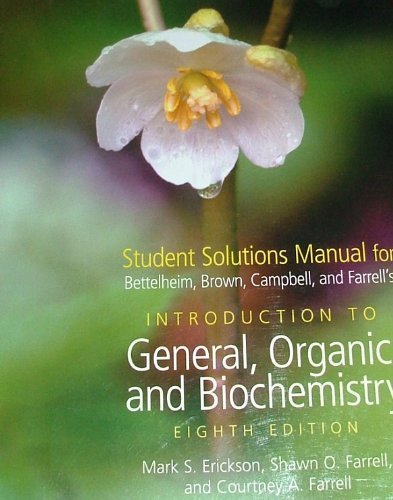 Student Solutions Manual for Bettelheim, Brown, Campbell, and Farrell's Introduction to Organic and Biochemistry, 8th Edition (Introduction To General Organic And Biochemistry Eighth Edition)