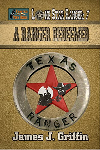 A Ranger Redeemed (Lone Star Ranger Book 7) by [Griffin, James J.]