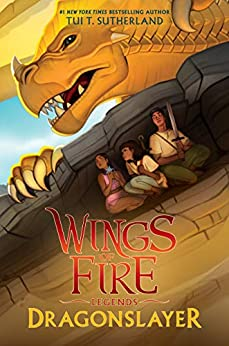 Dragonslayer (Wings of Fire: Legends) by [Sutherland, Tui T.]