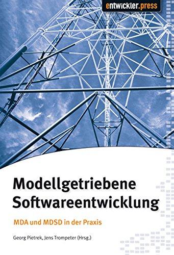 Modellgetriebene Softwareentwicklung. MDA und MDSD in der Praxis
