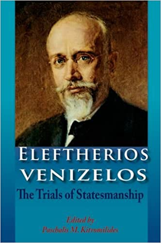 Eleftherios Venizelos: The Trials of Statesmanship