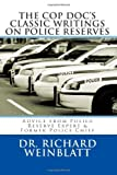 The Cop Doc's Classic Writings on Police Reserves : Advice from Police Reserve Expert and Former Police Chief, Weinblatt, Richard, 098286972X