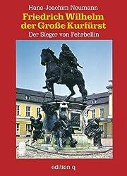 Friedrich Wilhelm der Große Kurfürst: Der Sieger von Fehrbellin