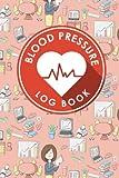 Download Blood Pressure Log Book: Blood Pressure Chart To Fill In, Blood Pressure Record Book, Blood Pressure Logbook, Home Blood Pressure Monitoring Form (Blood Pressure Log Books) (Volume 38) in PDF ePUB Free Online