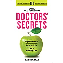 Good Housekeeping Doctors' Secrets: Fight Disease, Relieve Pain, and Live a Healthy Life with Practical Advice from 100 Top Medical Experts
