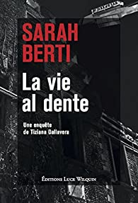 La vie al dente : Une enquête de Tiziana Dallavera par Sarah Berti