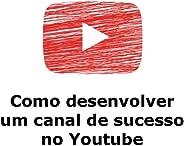 COMO DESENVOLVER UM CANAL DE SUCESSO NO YOUTUBE