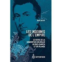 Insoumis de l'Empire (Les): Refus de la domination coloniale au Bas-Canada et en Irlande (Le)