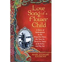 Love Song of a Flower Child: A Story of Redemption in the Drop-Out Days; the Tune-In, Turn-On Times of Berkeley and Big Sur