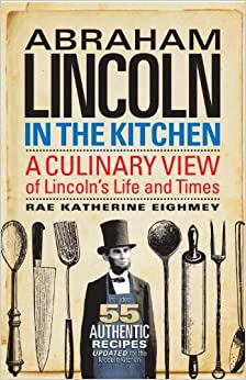 Abraham Lincoln In The Kitchen: A Culinary View Of Lincoln's Life And Times Download