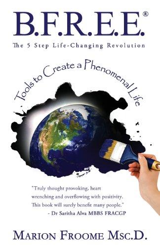 B.F.R.E.E. THE 5 STEP LIFE-CHANGING REVOLUTION