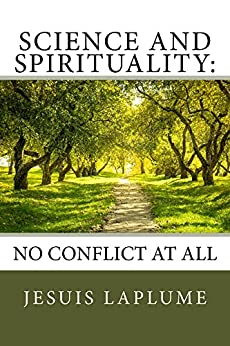Science And Spirituality:: No Conflict At All by [Laplume, Jesuis]