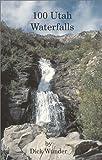 100 Utah Waterfalls, Dick Wunder, 1891858084