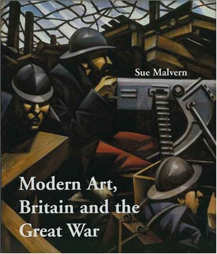 Modern Art, Britain, and the Great War: Witnessing, Testimony and Remembrance (The Paul Mellon Centre for Studies in Bri