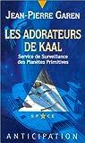 Les Adorateurs de Kaal : Service de surveillance des planètes primitives par Garen