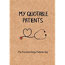 My Quotable Patients - The Funniest Things Patients Say: A Journal to collect Quotes, Memories, and Stories of your Patients, Graduation Gift for Nurses, Doctors or Nurse Practitioner Funny Gift