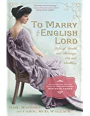 To Marry an English Lord: Tales of Wealth and Marriage, Sex and Snobbery in the Gilded Age (An Inspiration for Downton Abbey)