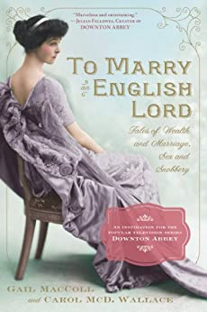 To Marry an English Lord: Tales of Wealth and Marriage, Sex and Snobbery by [MacColl, Gail, Wallace, Carol McD.]