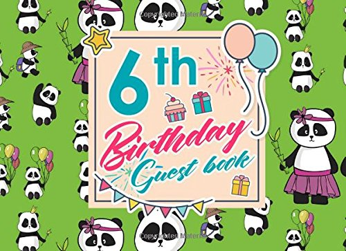 Read Online 6th Birthday Guest Book: Log Keepsake Notebook For Family and Friends to Write In Their Names, Advice, Wishes, Comments or Predictions, Cute Panda Cover (Volume 67) pdf epub