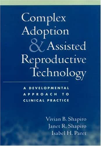 Complex Adoption and Assisted Reproductive Technology: A Developmental Approach to Clinical Practice