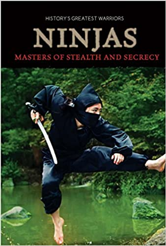 Ninjas: Masters of Stealth and Secrecy (Historys Greatest ...